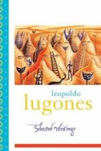 Leopoldo Lugones Selected Writings