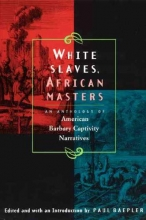 Baepler, Paul White Slaves, African Masters - An Anthology of American Barbary Captivity Narratives