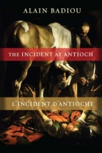 Badiou, Alain The Incident at Antioch L`Incident d`Antioche - A Tragedy in Three Acts Tragédie en trois actes