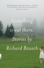 Bausch, Richard Something Is Out There