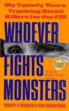 Ressler, Robert K.,   Shachtman, Tom Whoever Fights Monsters