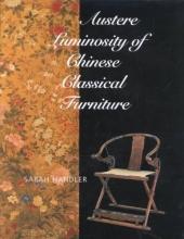 Handler, Sarah Austere Luminosity of Chinese Classical Furniture