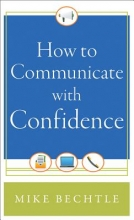Mike Bechtle How to Communicate with Confidence