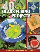 Haunstein, Lynn 40 Great Glass Fusing Projects