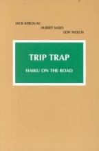 Kerouac, Jack,   Saijo, Albert,   Welch, Lew Trip Trap
