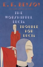 Benson, E. F. The Worshipful Lucia Trouble for Lucia