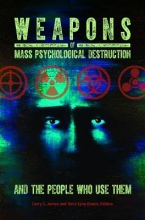 Weapons of Mass Psychological Destruction and the People Who Use Them