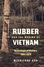 Aso, Michitake Rubber and the Making of Vietnam