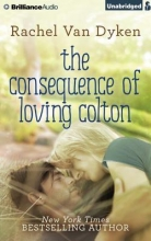 Van Dyken, Rachel The Consequence of Loving Colton