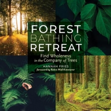 ,Hannah Fries Forest Bathing Retreat: Find Wholeness in the Company of Trees
