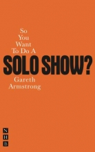 Armstrong, Gareth So You Want to Do a Solo Show?