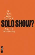 Armstrong, Gareth So You Want to Do a Solo Show?