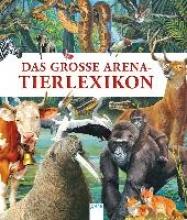 Chiozzi, Giorgio,   Cloche, Paul,   Coppini, Clementina,   Brauner, Anne Das große Arena-Tierlexikon
