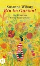 Wiborg, Susanne,   Berner, Rotraut Susanne Bin im Garten!