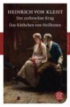 Kleist, Heinrich von Der zerbrochne Krug Das Käthchen von Heilbronn
