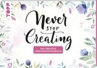 Frechverlag Das kreative Geschenkpapierbuch Never stop creating