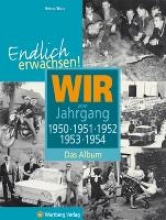 Storz, Bernd Endlich erwachsen! Wir vom Jahrgang 1950, 1951, 1952, 1953, 1954