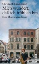 Dieckmann, Christoph Mich wundert, daß ich fröhlich bin