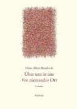 Heindrichs, Heinz-Albert Gesammelte Gedichte ?ber uns in uns. Vor niemandes Ort