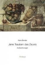 Bender, Hans Ausgewhlte Werke 01. Jene Trauben des Zeuxis