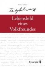 Schmid, Werner Fritz Schwarz - Lebensbild eines Volksfreundes