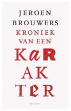 Jeroen Brouwers , Kroniek van een karakter