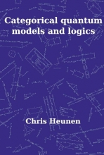 C.  Heunen Categorical Quantum Models and Logics
