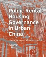 Juan Yan , Public Rental Housing Governance in Urban China