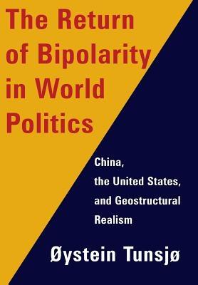 Oystein (Associate Professor, Norwegian Institute for Defence Studies) Tunsjo,The Return of Bipolarity in World Politics