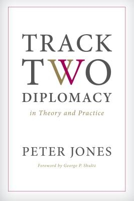 Peter Jones,Track Two Diplomacy in Theory and Practice
