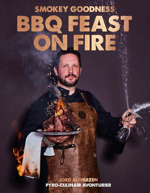 Jord Althuizen,Smokey Goodness BBQ Feast on Fire