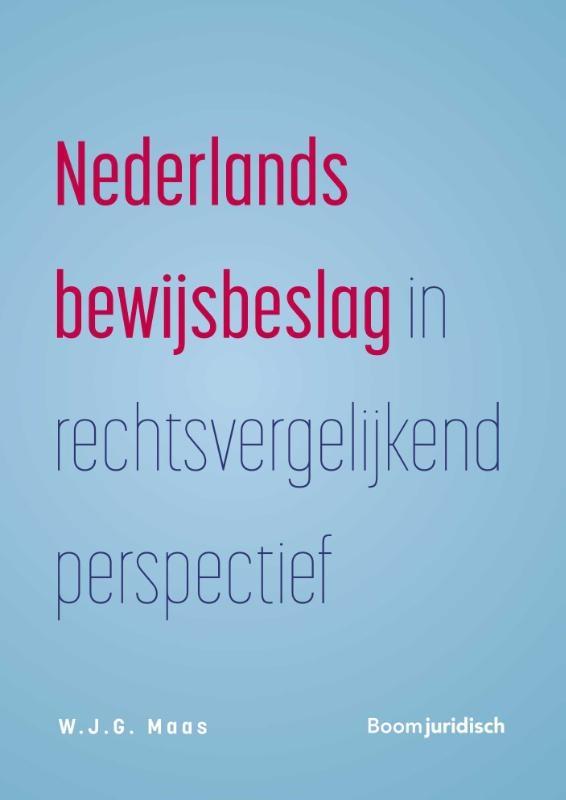 W.J.G. Maas,Nederlands bewijsbeslag in rechtsvergelijkend perspectief