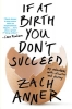 Anner, Zach,If at Birth You Don`t Succeed