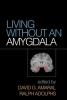 ,Living Without an Amygdala