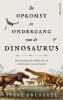 <b>Stephen  Brusatte</b>,De opkomst en ondergang van de dinosaurus