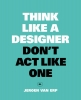 Jeroen  Van Erp,Think like a designer, don`t act like one NL