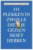 Friso  Schotanus, Sjoerd  Litjens,111 plekken in Zwolle die je gezien moet hebben