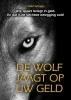 <b>Geert  Schaaij</b>,De wolf jaagt op uw geld