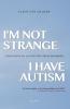 <b>Ellen van Gelder</b>,I`m not strange, I have autism