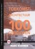 Marc  Kushner ,De toekomst van architectuur in 100 gebouwen