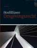 Bart  Oortwijn Ronald de Waard,Hoofdlijnen Omgevingsrecht, 3e editie