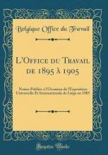 Travail, Belgique Office Du Travail, B: L`Office du Travail de 1895 à 1905
