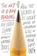 Roy Peter Clark The Art of X-Ray Reading