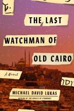 Michael David Lukas, The Last Watchman of Old Cairo