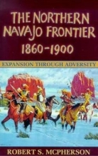 Robert L. McPherson Northern Navajo Frontier 1860 1900