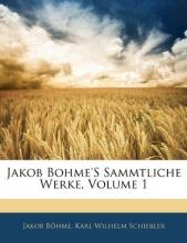 Böhme, Jakob Jakob Bohme`S Sammtliche Werke, Erster Band