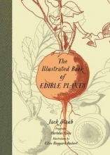 Jack E. Staub The Illustrated Book of Edible Plants