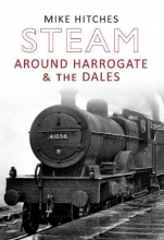 Mike Hitches Steam Around Harrogate & the Dales