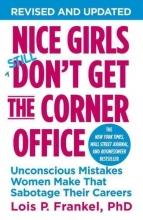 Frankel, Lois P., Ph.D. Nice Girls Don`t Get the Corner Office