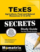 TExES Agriculture, Food and Natural Resources 6-12 (272) Secrets Study Guide